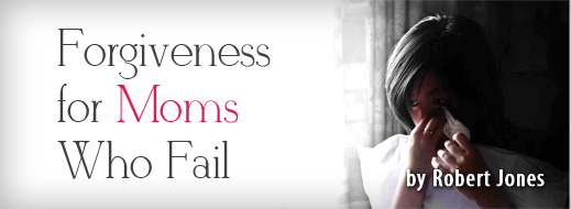 Forgiveness for Moms Who Fail