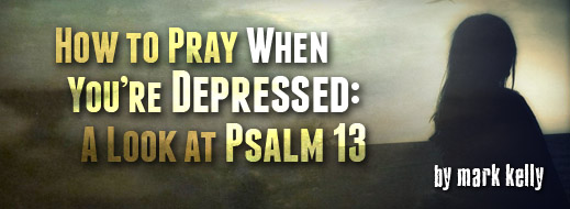 how to pray when you\u0027re depressed a look at psalm 13 biblicaldepression series how to pray when you\u0027re depressed