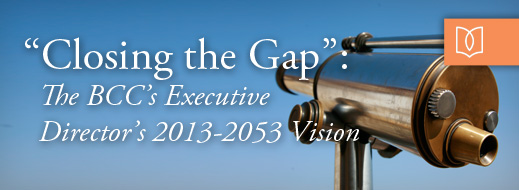 Closing the Gap - The BCC's Executive Director's 2013-2053 Vision