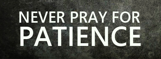 Never Pray for Patience – Biblical Counseling Coalition
