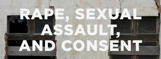 Rape, Sexual Assault, & Consent