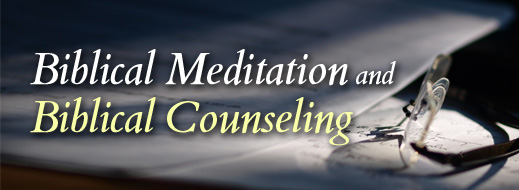 Biblical Meditation and Biblical Counseling