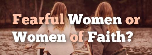Fearful Women or Women of Faith