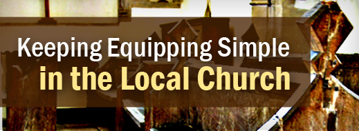Local Church Series - Keeping Equipping Simple in the Local Church