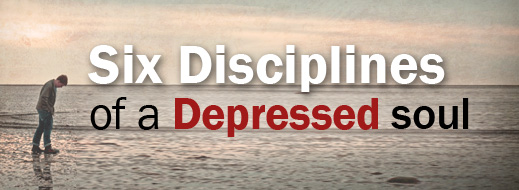Six Disciplines of a Depressed Soul