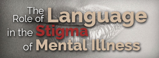 The Role of Language in the Stigma of Mental Illness