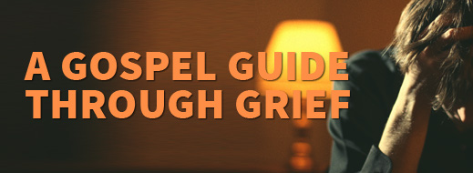 Grief Series - A Gospel Guide through Grief