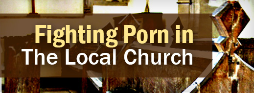 Local Church Series - Fighting Porn in the Local Church