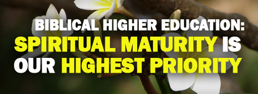 Biblical Higher Education - Spiritual Maturity Is Our Highest Priority