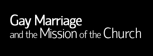 Gay Marriage and the Mission of the Church