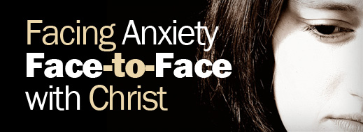 Anxiety Series - Facing Anxiety Face-to-Face with Christ