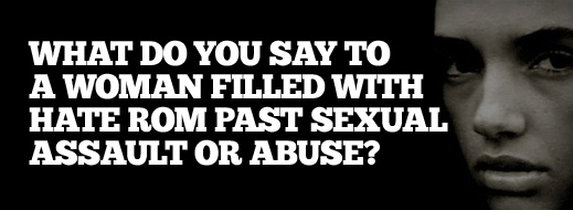 Biblical Counseling and Sexual Abuse - What Do You Say to a Woman Filled with Hate from Past Sexual Assault Or Abuse