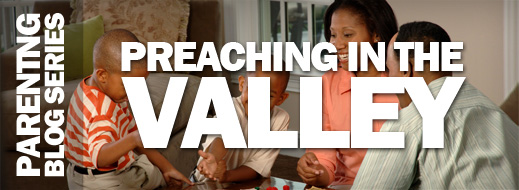 Parenting Series - Preaching in the Valley