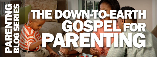 Parenting Series - The Down-to-Earth Gospel for Parenting