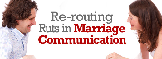 Re-routing Ruts in Marriage Communication