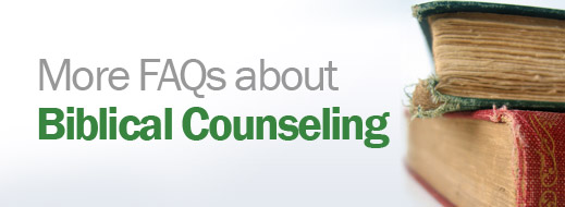More FAQs about Biblical Counseling