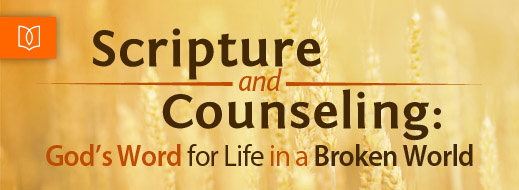 Scripture and Counseling - God's Word for Life in a Broken World