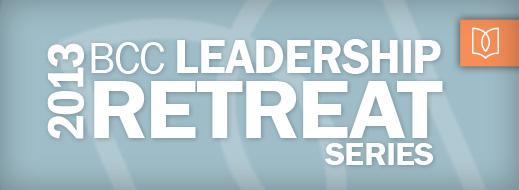 BCC 2013 Leadership Retreat Series