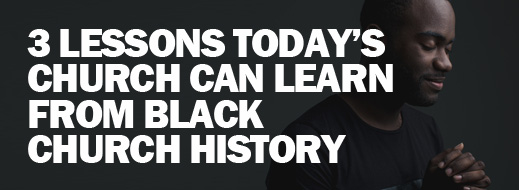 Black Church History - 3 Lessons Today's Church Can Learn from Black Church History