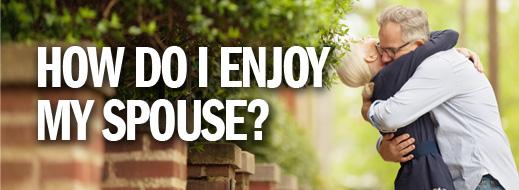 Marriage Mini-Series - How Do I Enjoy My Spouse