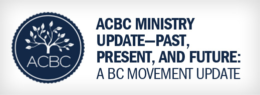 ACBC Ministry Update - Past, Present, and Future - A BC Movement Update