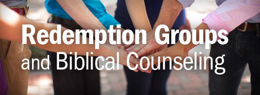 Biblical Counseling and Small Group Ministry - Redemption Groups and Biblical Counseling