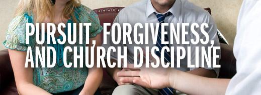 Pursuit, Forgiveness, and Church Discipline