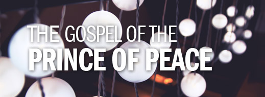 The Gospel of the Prince of Peace | Biblical Counseling