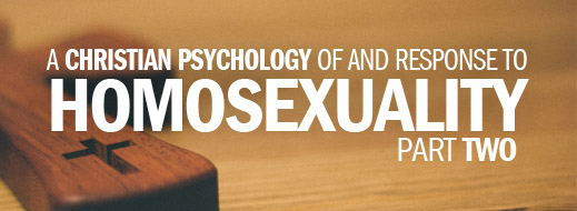 A Christian Psychology of and Response to Homosexuality--Part 2
