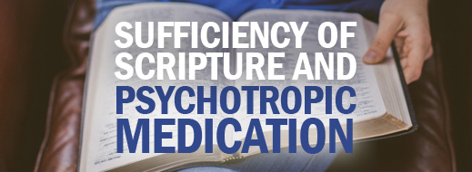 Sufficiency of Scripture and Psychotropic Medication