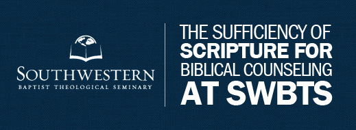 The Sufficiency of Scripture for Biblical Counseling at SWBTS