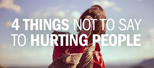 4 Things Not to Say to Hurting People