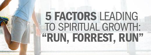 5 Factors Leading to Spiritual Growth--Run, Forrest, Run