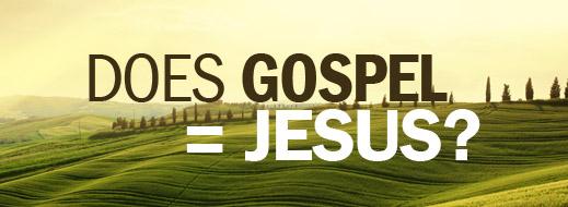 Does Gospel Equal Jesus