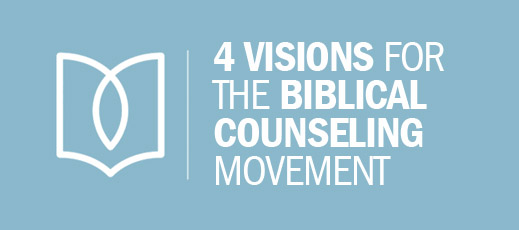 4 Visions for the Biblical Counseling Movement