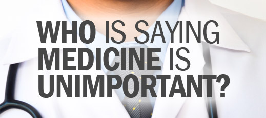 Who Is Saying Medicine Is Unimportant