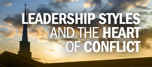 Conflict Resolution and Church Restoration--Leadership Styles and the Heart of Conflict