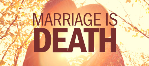 Marriage Is Death