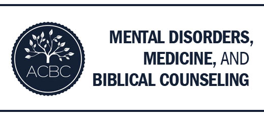 Mental Disorders, Medicine, and Biblical Counseling
