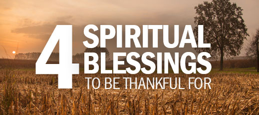4 Spiritual Blessings to Be Thankful For