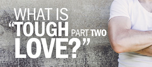What Is Tough Love--Part Two