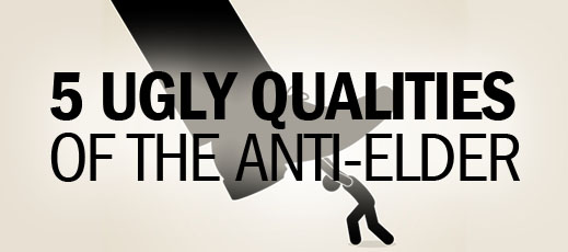 5 Ugly Qualities of the Anti-Elder