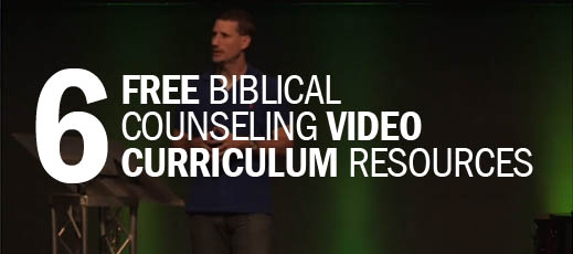 6 Free Biblical Counseling Video Curriculum Resources