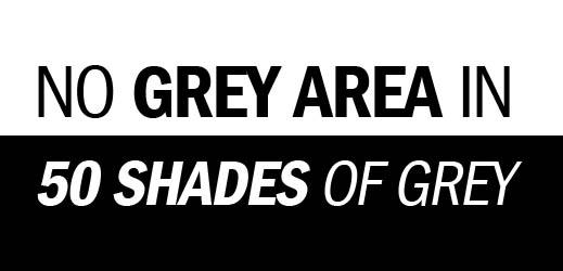 No Grey Area in 50 Shades of Grey
