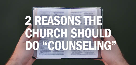 Local Church Equipping--2 Reasons the Church Should Do Counseling
