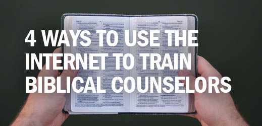Local Church Equipping--4 Ways to Use the Internet to Train Biblical Counselors