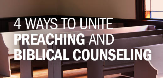 Pulpit and Personal Ministry of the Word--4 Ways to Unite Preaching and Biblical Counseling
