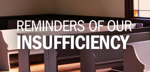 Pulpit and Personal Ministry of the Word--Reminders of Our Insufficiency
