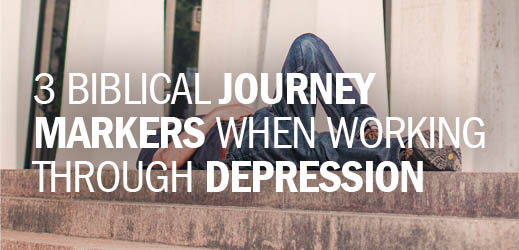 3 Biblical Journey Markers When Working Through Depression