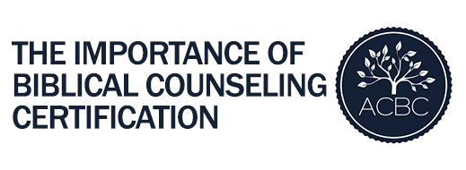 biblical counseling certification importance acbc